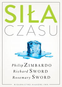 Siła czasu - Philip Zimbardo, Richard Sword, Rosemary Sword